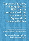 Ejercicios Prácticos y Monográfico de IRPF. Agentes de la Hacienda Pública: Encontrarás lo necesario para preparar IRPF para la oposición de AHP