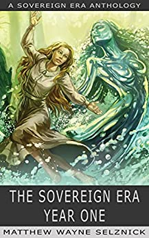 The Sovereign Era: Year One by [Jared Axelrod, J. R. Blackwell, P. G. Holyfield, J. C. Hutchins, Mur Lafferty, Nathan Lowell, Matt Wallace, Matthew Wayne Selznick, Jeffrey Himmelman]