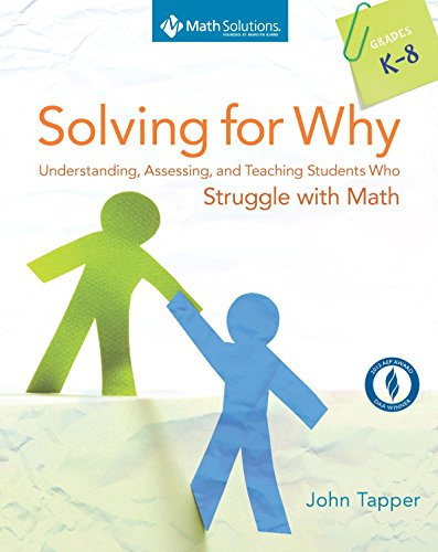Solving for Why: Understanding, Assessing, and Teaching Students Who Struggle with Math, Grades K-8
