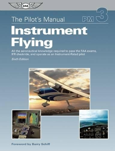The Pilot's Manual: Instrument Flying: A Step-by-Step Course Covering All Knowledge Necessary to Pass the FAA Instrument Written and Oral Exams, and the IFR Flight Check (Pilot's Manual series, The)