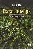 Chamanisme celtique - Ces arbres nos maîtres