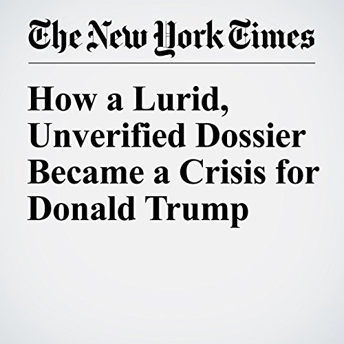 How a Lurid, Unverified Dossier Became a Crisis for Donald Trump audiobook cover art