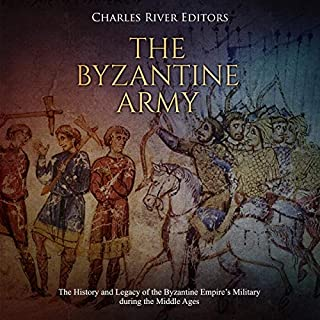 The Byzantine Army     The History and Legacy of the Byzantine Empire's Military During the Middle Ages              By:                                                                                                                                 Charles River Editors                               Narrated by:                                                                                                                                 Colin Fluxman                      Length: 3 hrs and 13 mins     Not rated yet     Overall 0.0