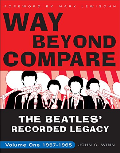 Way Beyond Compare: The Beatles' Recorded Legacy, 1957-1965: The Beatles' Recorded Legacy, Volume One, 1957-1965