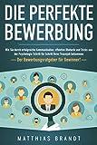 Die perfekte BEWERBUNG: Wie Sie durch erfolgreiche Kommunikation, effektive Rhetorik und Tricks aus der Psychologie Schritt für Schritt Ihren Traumjob bekommen - Der Bewerbungsratgeber für Gewinner!