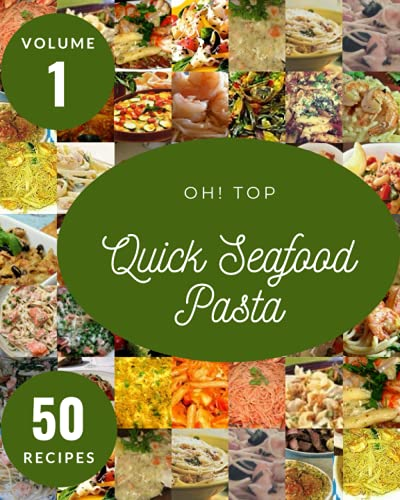 Oh! Top 50 Quick Seafood Pasta Recipes Volume 1: A Quick Seafood Pasta Cookbook Everyone Loves!