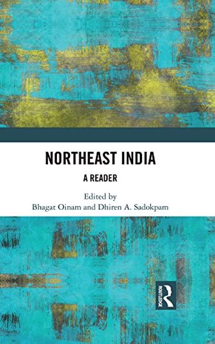 途方もない制限された持続するNortheast India: A Reader (English Edition)