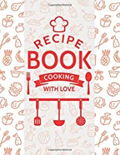 Recipe book cooking with love: Blank Recipe DIY cookbook Journals to Write In Favorite Recipes and your own food chef Meals for your family or kids 8.5