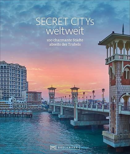 Reise Bildband: Secret Citys weltweit. 100 charmante Städte abseits des Trubels. Mit Geheimtipps und Reiseinfos von Timbuktu bis Nantes. Städtetrips weltweit.