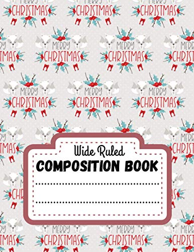 Christmas Composition Book Wide Ruled: Lined notebook paper - Christmas Presents ideas For Adults, Kids & Teen - Xmas gift journal