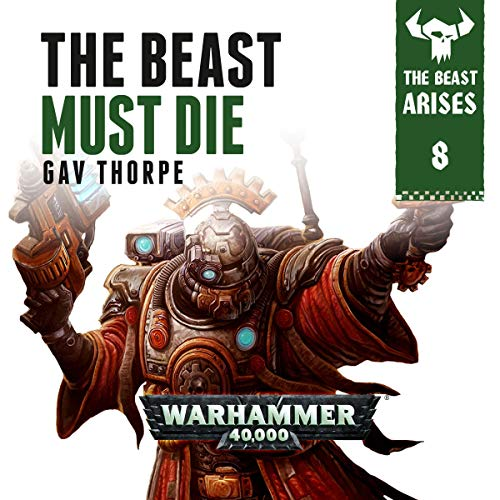 The Beast Must Die: Warhammer 40,000     The Beast Arises, Book 8              By:                                                                                                                                 Gav Thorpe                               Narrated by:                                                                                                                                 Gareth Armstrong                      Length: 6 hrs and 6 mins     12 ratings     Overall 4.6