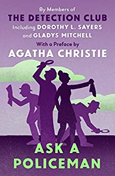Ask a Policeman (The Detection Club) by [The Detection Club, Agatha Christie, Martin Edwards, John Rhode, Helen Simpson, Gladys Mitchell, Anthony Berkeley, Dorothy L. Sayers, Milward Kennedy]