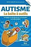 Autisme - La boîte à outils - Stratégies et techniques pour accompagner un enfant autiste