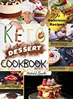 Keto Dessert Cookbook 2021: For a Healthy and Carefree Life. 70+ Quick and Easy Ketogenic Bombs, Cakes, and Sweets to Help You Lose Weight, Stay Healthy, and Boost Your Energy without Guilt