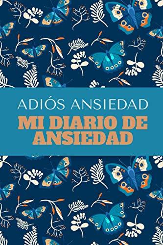 """Adiós Ansiedad: Mi Diario De Ansiedad - Registra Y Monitorea Tus Crisis De Ansiedad O Ataques De Pánico - Tamaño de 6""""x9""""(15,24 x 22,86 cm) Con 130 Páginas."""