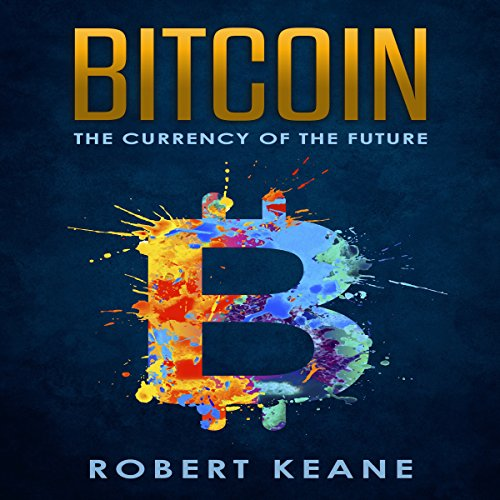 Bitcoin: The Currency of the Future audiobook cover art
