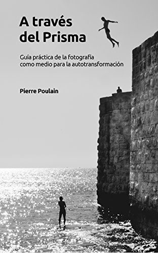 A través del prisma: Guía práctica de la fotografía como