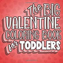 The Big Valentine Coloring Book For Toddlers: Valentines Day Color Book for Toddlers & Preschoolers Ages 1-4