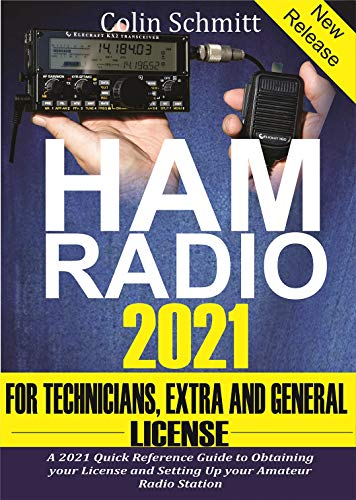 Ham Radio 2021 For Technicians, Extras and General License : A 2021 Quick Reference Guide to Obtaining License and Setting up your Amateur Radio Station (English Edition)