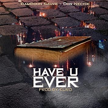 Have U Ever (feat. Don Nechie)
