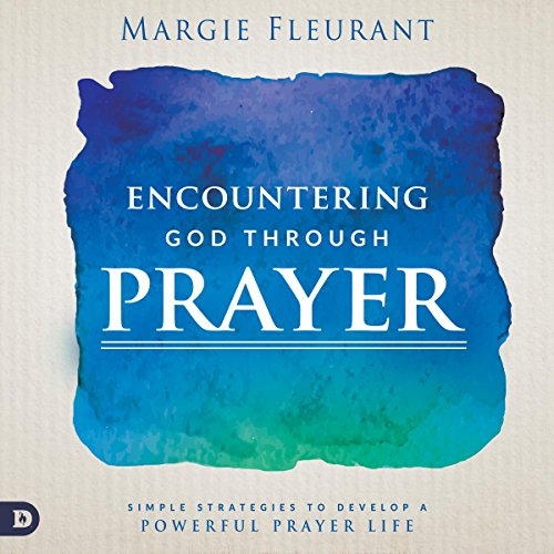 Encountering God Through Prayer audiobook cover art