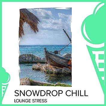 Snowdrop Chill - Lounge Stress