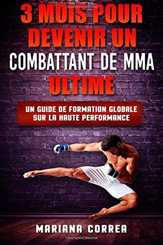 3 MOIS POUR DEVENIR Un COMBATTANT DE MMA ULTIME: UN GUIDE DE FORMATION GLOBALE SUR La HAUTE PERFORMANCE