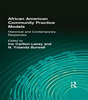 African American Community Practice Models: Historical and Contemporary Responses (Monograph Published Simultaneously As the Journal of Community Practice , Vol 2, No 4)