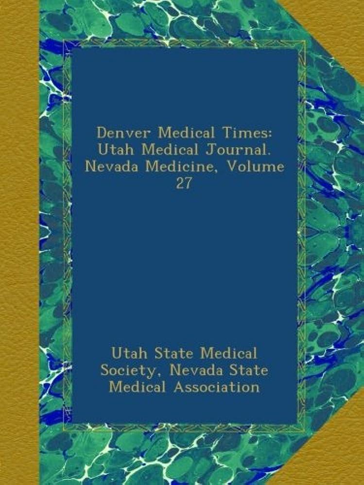 経由でルーフ近代化Denver Medical Times: Utah Medical Journal. Nevada Medicine, Volume 27
