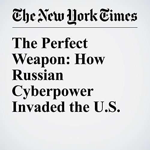 The Perfect Weapon: How Russian Cyberpower Invaded the U.S. audiobook cover art