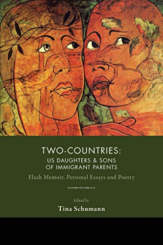Two-Countries: US Daughters & Sons of Immigrant Parents: Flash Memoir, Personal Essays and Poetry (English Edition)