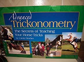 Advanced Trickonometry: The Secrets of Teaching Your Horse Tricks