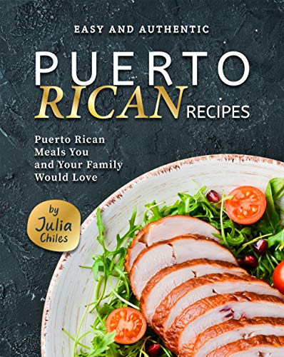 Easy and Authentic Puerto Rican Recipes: Puerto Rican Meals You and Your Family Would Love (English Edition)