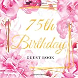 75th Birthday Guest Book: Best Wishes for a Woman from Family and Friends to Write in, 120 Pages, Cream Paper, Glossy Gold Pink Rose Floral Cover