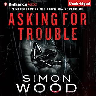 Asking for Trouble                   By:                                                                                                                                 Simon Wood                               Narrated by:                                                                                                                                 Luke Daniels,                                                                                        Amy McFadden                      Length: 4 hrs and 24 mins     30 ratings     Overall 4.3
