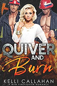 Quiver & Burn: A MFM Firefighter Romance (Surrender to Them Book 5) by [Kelli Callahan, Cosmic Letterz]