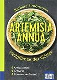 Artemisia annua - Heilpflanze der Götter. Kompakt-Ratgeber: Antibakteriell - Antiviral - Immunstimulierend