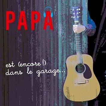 Papa Est (encore!) Dans Le Garage...