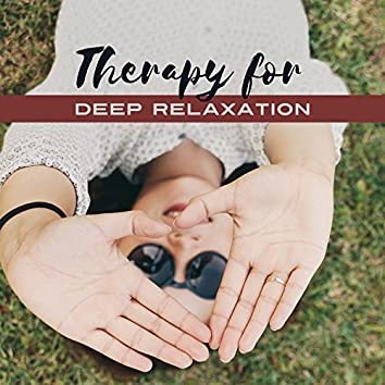 Therapy for Deep Relaxation: 30 Zen Tracks, Healing Sounds for Sleep, Stress Relief, Yoga Meditation, Well Being, Relax Your Body & Mind