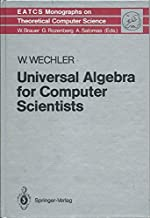 Universal Algebra for Computer Scientists (E A T C S MONOGRAPHS ON THEORETICAL COMPUTER SCIENCE)