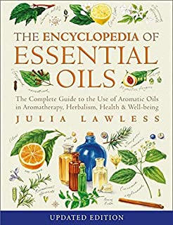 Encyclopedia of Essential Oils: The Complete Guide to the Use of Aromatic Oils in Aromatherapy, Herbalism, Health and Wel...