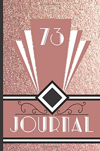 73 Journal: Record and Journal Your 73rd Birthday Year to Create a Lasting Memory Keepsake (Rose Gold Art Deco Birthday Journals, Band 73)