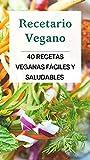 Recetario Vegano: 40 Recetas Veganas Fáciles y Saludables