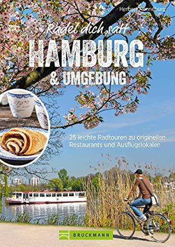 Radel dich satt Hamburg & Umgebung: 25 leichte Radtouren zu originellen Restaurants und Ausflugslokalen