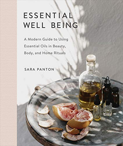 Essential Well Being: A Modern Guide to Using Essential Oils in Beauty, Body, and Home Rituals (English Edition)
