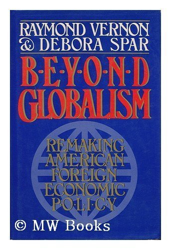 Beyond Globalism: Remaking American Foreign Economic Policy