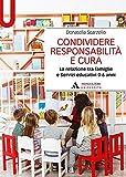 Condividere responsabilità e cura. La relazione tra famiglie e servizi educativi 0-6 anni...