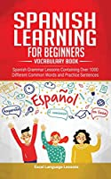 Spanish Language Learning for Beginner's - Vocabulary Book: Spanish Grammar Lessons Containing Over 1000 Different Common Words and Practice Sentences
