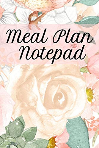 Meal Plan Notepad: Lose Weight With Diet Recipes Notebook Planning Sheets To Write In Ingredients, Instructions, Calories, Food Facts, Notes, ... & Jot Down Tips On How To Eat Clean & Healthy