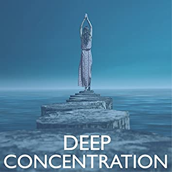 Deep Concentration 101 - Track to Achieve Awareness, Mindfulness Music Zone